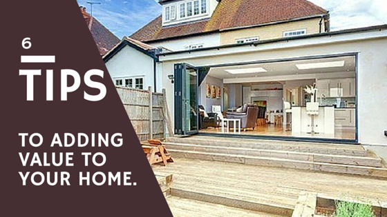 How To Add Value To Your Home: 6 Tips To Adding Value To Your Home