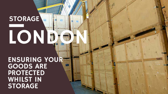 Storage London - ensuring your goods are protected whilst in storage